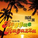 [You Are My] Reggae Ragazza (feat. Zoe)/Facio