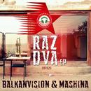 Raz Dva/BalkanVision & Mashina