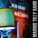 Blue Colors Red Lights/Marius Tilly Band
