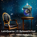 If I Believed in God (Re-worked)/Latin Quarter