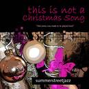 This Is Not a Christmas Song/summerstreetjazz