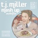 Mash Up Audiofile/T.J. Miller