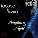 Sunglasses At Night/VooDoo & Serano