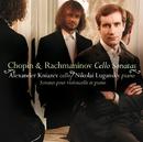 Rachmaninov & Chopin : Cello Sonatas/Alexander Kniazev
