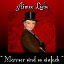 Männer sind so einfach/Aimee Liebe