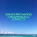 Where Were You ? [A Tribute] (feat. Ja-Yson)/Minus 8