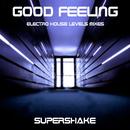 Good Feeling [Electro House Levels Mixes]/Supershake