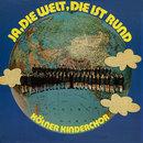 Ja, die Welt, die ist rund/Der Kölner Kinderchor