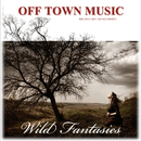 Wild Fantasies [The Chill Out Lounge Edition]/Off Town Music