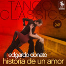 Tango Classics 247: Historia de un Amor/Edgardo Donato