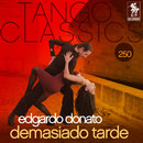 Tango Classics 250: Demasiado Tarde/Edgardo Donato