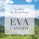 You Take My Breath Away/Eva Cassidy