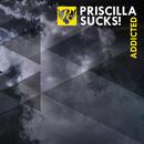 Addicted/Priscilla Sucks!