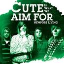Newport Living [Digital Download]/Cute Is What We Aim For