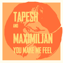 You Make Me Feel/Tapesh & Maximiljan