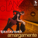Tango Classics 169: Amargamente/Tipica Brunswick