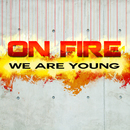 We Are Young/On Fire