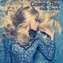 New Dream/Cosmic Ray