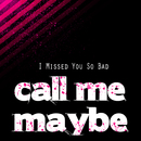 Call Me Maybe/I Missed You So Bad