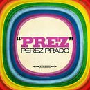 Prez (Original LP - Digitally Remastered)/Pérez Prado