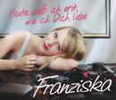 Heute weiß ich erst, wie ich Dich liebe/Franziska