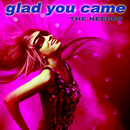 Glad You Came [The Dance Mixes]/The Needed