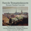 Barocke Trompetenkonzerte/Latvian Philharmonic Chamber Orchestra, Carlo Jans, Pierre Kremer