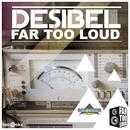Desibel/Far Too Loud