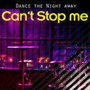 Can't Stop Me/Dance The Night Away