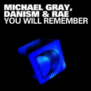 You Will Remember/Michael Gray, Danism & Rae