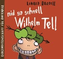 Nid so schnell Wilhelm Tell/Linard Bardill