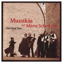 Morning Star/Muzsikás And Márta Sebestyén