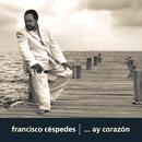 ... Ay corazón/Francisco Céspedes