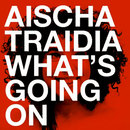 What's Going On/Aischa Traidia