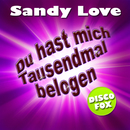 Du hast mich Tausendmal belogen/Sandy Love