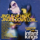 Jingle Up High, Jingle Down Low.../The Infant Kings