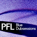 Blue Dubsessions/PFL