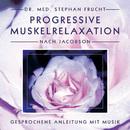 Progressive Muskelrelaxation nach Jacobson/Dr. Stephan Frucht