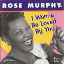 I Wanna Be Loved By You/Rose Murphy