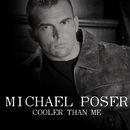 Cooler Than Me/Michael Poser