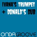 Ivana's Trumpet / Donald's Dub/Ondagroove