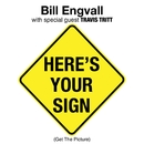 Here's Your Sign (Get The Picture)/Bill Engvall