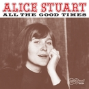 All The Good Times/Alice Stuart