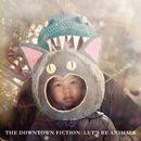Let's Be Animals/The Downtown Fiction
