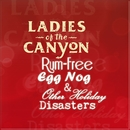 Rum-Free Egg Nog & Other Holiday Disasters/Ladies Of The Canyon