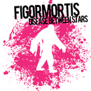 Figor Mortis/Disease Between Stars