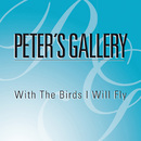 With The Birds I Will Fly/Peter's Gallery