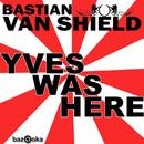 Yves Was Here/Bastian van Shield