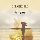 Too Late/Silverbird