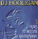 3 Years To Become A Ravermaniac/DJ Hooligan
